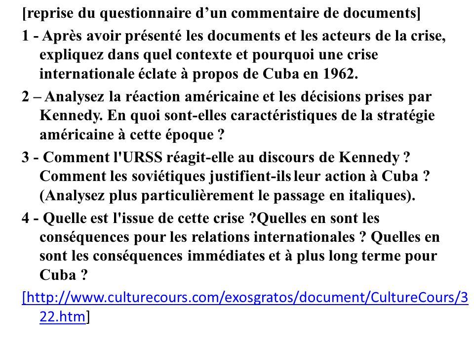 [reprise du questionnaire d'un commentaire de documents] 1 - Après avoir présenté les documents et les acteurs de la crise, expliquez dans quel contexte et pourquoi une crise internationale éclate à propos de Cuba en 1962.